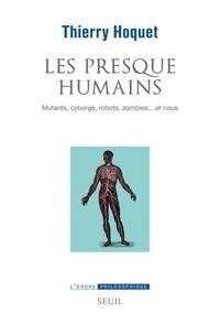 Thierry Hoquet - Les presque-humains - Mutants, cyborgs, robots, zombies... et nous.