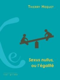 Thierry Hoquet - Sexus nullus, ou l'égalité.