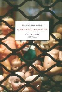 Thierry Horguelin - Nouvelles de l'autre vie.