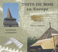 Thierry Houdart - Toits de bois en Europe - Du Limousin aux Carpathes.