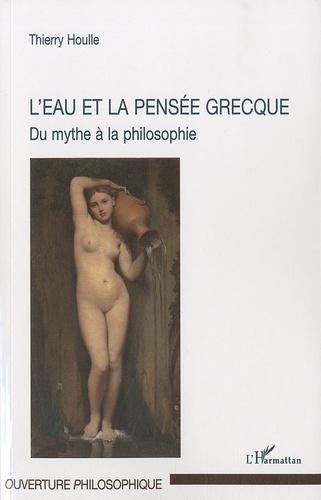 Thierry Houlle - L'eau et la pensée grecque - Du mythe à la philosophie.