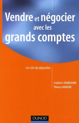 Thierry Houver et Frédéric Vendeuvre - Vendre et négocier avec les grands comptes - Les clés du labyrinthe.