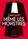 Thierry Illouz - Même les monstres.