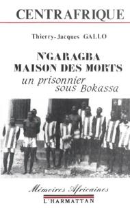 Thierry jacque Gallo - Centrafrique - n'garagba maison des morts - un prisonnier sous bokassa.