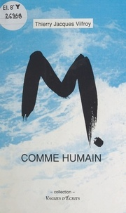 Thierry-Jacques Vilfroy - M comme humain.
