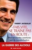 """Thierry Jacquillat - """"Fais vite ne traîne pas en route"""" - Mes enivrantes aventures vers la mondialisation."""
