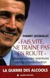 """Thierry Jacquillat - """"Fait vite, ne traîne pas en route"""" - Mes enivrantes aventures vers la mondialisation."""