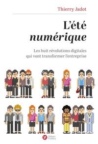 Thierry Jadot - L'été numérique - Les huit révolutions digitales qui vont transformer l'entreprise.