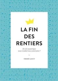 Thierry Jadot - La fin des rentiers - Et si le numérique nous rendait tous souverains ?.