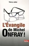 Thierry Jaillet - L'Evangile de Michel Onfray !.