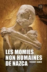 Thierry Jamin - Les momies non humaines de Nazca - Un événement historique.