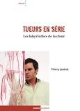 Thierry Jandrok - Tueurs en série Les labyrinthes de la chair - Entre réalité, imaginaire et psychanalyse.