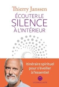 Ecouter le silence à l'intérieur- Itinéraire spirituel pour s'éveiller à l'essentiel - Thierry Janssen |