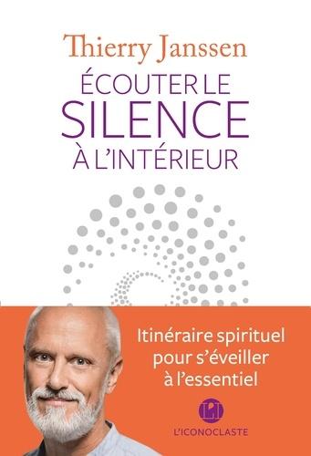 Ecouter le silence à l'intérieur. Itinéraire spirituel pour s'éveiller à l'essentiel