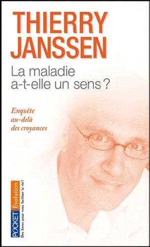 Thierry Janssen - La maladie a-t-elle un sens ? - Enquête au-delà des croyances.
