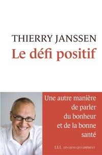 Thierry Janssen - Le défi positif - Une autre manière de parler du bonheur et de la bonne santé.