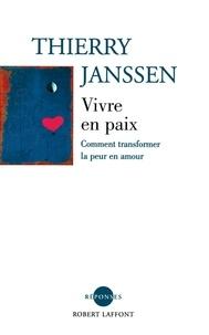 Thierry Janssen - Vivre en paix - Comment transformer la peur en amour.
