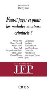 Thierry Jean - Faut-il juger et punir les malades mentaux criminels ?.