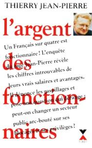 Thierry Jean-Pierre - L'argent des fonctionnaires.