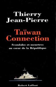 Thierry Jean-Pierre - Taïwan connection - Scandales et meurtres au coeur de la République.