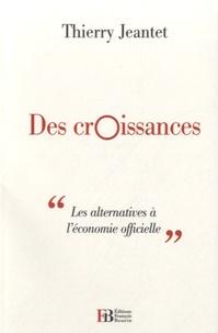Thierry Jeantet - Des croissances - Les alternatives à l'économie officielle.