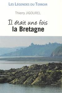 Thierry Jigourel - Il était une fois la Bretagne.