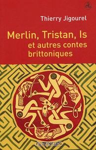 Thierry Jigourel - Merlin, Tristan, Is et autres contes brittoniques.