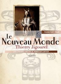 Thierry Jigourel - Passeport pour le Nouveau Monde - Les étranges Indiens de monsieur Cartier.