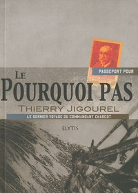 Thierry Jigourel - Passeport pour le Pourquoi pas - Le dernier voyage du commandant Charcot.