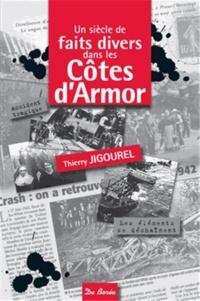 Thierry Jigourel - Un siècle de faits divers dans les Côtes-d'Armor.