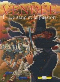 Thierry Jigourel et Gérard Clam - Vendée Tome 1 : Le sang et la passion.