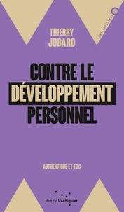 Thierry Jobard - Contre le développement personnel - Authentique et toc.