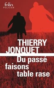 Thierry Jonquet - Du passé faisons table rase.