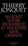 Thierry Jonquet - Ils sont votre épouvante et vous êtes leur crainte.