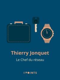 Thierry Jonquet - Le Chef du réseau.