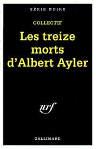 Thierry Jonquet et Patrick Bard - Les treize morts d'Albert Ayler.