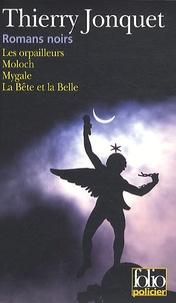 Thierry Jonquet - Romans noirs - Les orpailleurs ; Moloch ; Mygale ; La Belle et la Bête.