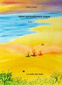 Thierry Jouet - Arbre spirituellement vivace tome 1.