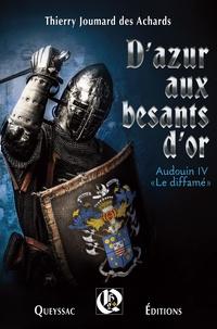 Thierry Joumard des Achards - D'azur aux besants d'or : Audouin IV le diffamé.