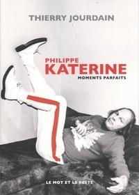 Thierry Jourdain - Philippe Katerine - Moments parfaits.