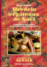 Thierry Kappler - Bredele et gâteaux de Noël - Exquises saveurs issues d'une longue tradition familiale.