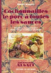 Thierry Kappler - Cochonailles, le porc à toutes les sauces - Exquises saveurs issues d'une longue tradition familiale.
