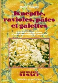 Thierry Kappler - Knepfle, ravioles, pâtes et galettes - Exquises saveurs issues d'une longue tradition familiale.