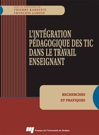 Thierry Karsenti et François Larose - L'intégration pédagogique des TIC dans le travail enseignant - Recherches et pratiques.