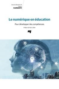 Thierry Karsenti - Le numérique en éducation - Pour développer des compétences.