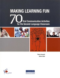 Thierry Karsenti et Simon Collin - Making Learning Fun - 70 Oral Communication Activities for the Second-Language Classroom.
