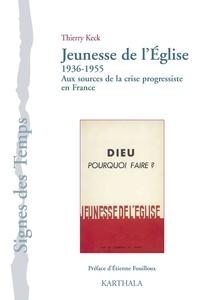 Thierry Keck - Jeunesse de l'Eglise (1936-1955) - Aux sources de la crise progressiste en France.