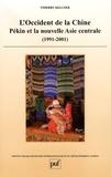 Thierry Kellner - L'occident de la Chine - Pékin et la nouvelle Asie centrale (1991-2001).
