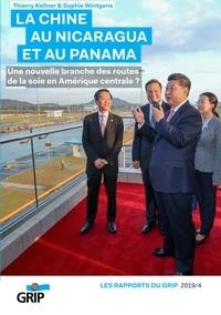 Thierry Kellner et Sophie Wintgens - La Chine au Nicaragua et au Panama - Une nouvelle branche des routes de la soie en Amérique centrale ?.