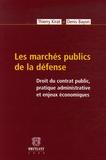 Thierry Kirat et Denis Bayon - Les marchés publics de la défense - Droit du contrat public, pratique administrative et enjeux économiques.